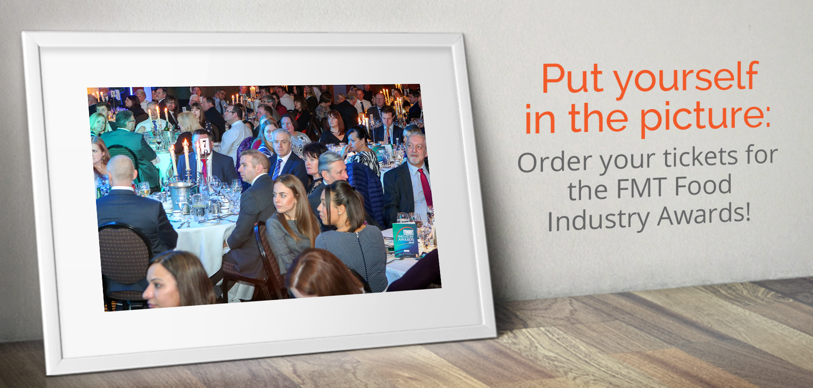 Put yourself in the picture - order your tickets for the FMT Food Industry Awards!